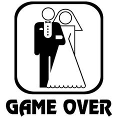 Gettin married next week! Game Over? or New Game? what do you guys think?