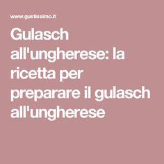 Gulasch all'ungherese: la ricetta per preparare il gulasch all'ungherese