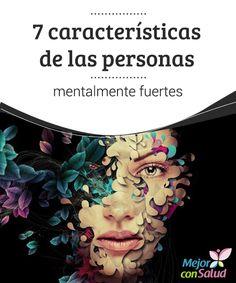 7 características de las personas mentalmente fuertes  Las personas mentalmente fuertes se conocen tanto a sí mismas que no permiten que los demás las cambien.