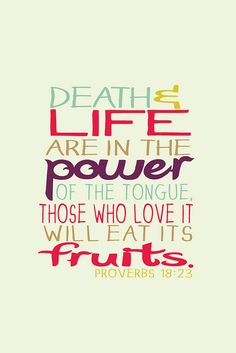 will we speak death, or will we speak life? words spoken get into you, your soul consumes them. Will your words be bad fruit or good fruit for someone else to eat.  Are you putting out what is healthy or what is rotten?