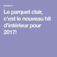 Le parquet clair, c'est le nouveau hit d'intérieur pour 2017!