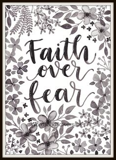 Beautiful black and white Artwork in watercolour - Brush Lettering and Florals and words can be customised. Faith over Fear! Quotable Quotes, Faith Quotes, True Quotes, Bible Quotes, Bible Verses, Scriptures, Spiritual Quotes, Positive Quotes, Cool Words