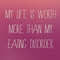 Your life is worth so much more than your eating disorder. #eatingdisorder #anorexia #recovery