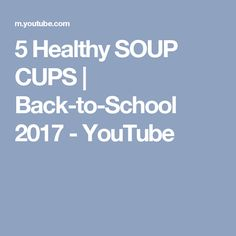 5 Healthy SOUP CUPS | Back-to-School 2017 - YouTube