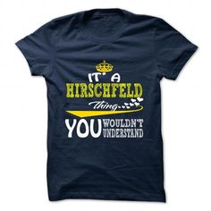 nice It's HIRSCHFELD Name T-Shirt Thing You Wouldn't Understand and Hoodie