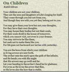Your children = sons and daughters of life's longing for itself.  From The Prophet by Kahlil Gibran.