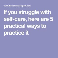 If you struggle with self-care, here are 5 practical ways to practice it