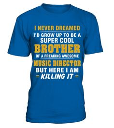 MUSIC DIRECTOR Brother Shirt   Cool Brother Of Freaking Awesome MUSIC DIRECTOR T Shirt