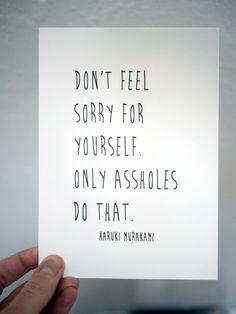 Don't Feel Sorry for Yourself ― Haruki Murakami, Norwegian Wood (Nagasawa-kun) 自分に同情するな。自分に同情するのは下劣な人間のやることだ