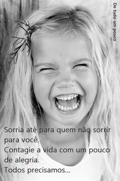 Sorria até para quem não sorrir para você. Contagie a vida com um pouco de alegria. Todos precisamos... (De tudo um pouco)