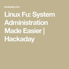 Linux Fu: System Administration Made Easier | Hackaday