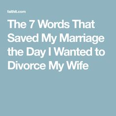 The 7 Words That Saved My Marriage the Day I Wanted to Divorce My Wife