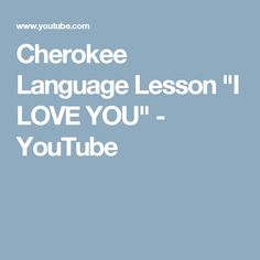 "Cherokee Language Lesson ""I LOVE YOU"" - YouTube"