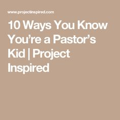 10 Ways You Know You're a Pastor's Kid | Project Inspired