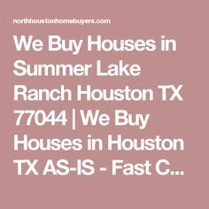 We Buy Houses in Summer Lake Ranch Houston TX 77044 | We Buy Houses in Houston TX AS-IS - Fast Cash for Houston Homes | North Houston Home Buyers