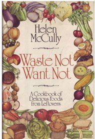 Helen mcCully Waste Not Want Not  teaches you now to use leftovers to make new and interesting meals