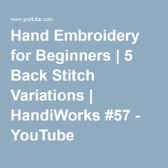 Hand Embroidery for Beginners | 5 Back Stitch Variations | HandiWorks #57 - YouTube