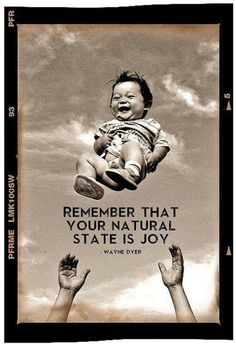 Remember,  your natural state is joy.