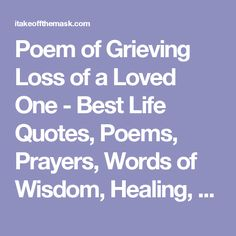 Poem of Grieving Loss of a Loved One - Best Life Quotes, Poems, Prayers, Words of Wisdom, Healing, Spirituality
