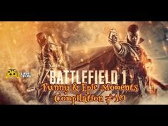 Battlefield 1 Funny & Epic Moments Compilation # 10