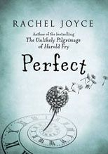 Perfect - Rachel Joyce/Great story. Love the way she writes. 4 stars