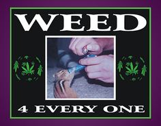 """""""Weed 4 everyone"""""""
