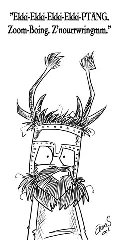 Monty Python - knights who say ekki-ekki-ekki-ekki-ptang zoom-boing z'nourrwringmm