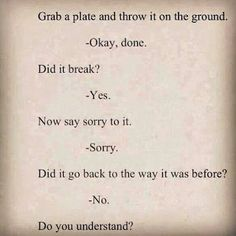 sorry isn't the answer for everything done wrong...