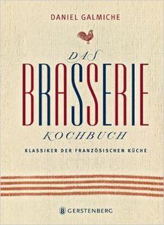 Das Brasserie Kochbuch – von Daniel Galmiche