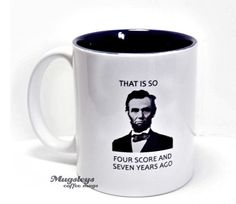 """A lighthearted gift to remind people whatever happened is in the past. President Abraham Lincoln coffee Mug """"that is so four score and seven years ago"""" #honestabe"""