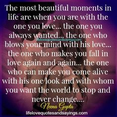 The most beautiful moments in life are when you are with the one you love… the one you always wanted… the one who blows your mind with his love… the one who makes you fall in love again and…Read more › Beautiful Moments Quotes, Hot Love Quotes, Love Life Quotes, Smile Quotes, Best Quotes, Favorite Quotes, Bible Love, Falling In Love Again, Qoutes About Love