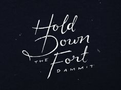 Hold Down The Fort, Dammit. Hand lettering by Katt Qian. Words Quotes, Wise Words, Me Quotes, Typography Letters, Typography Design, Southern Sayings, Ex Machina, Word Up, Down South