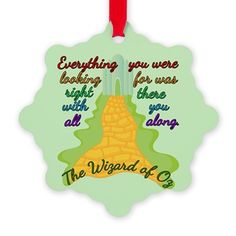 $10 Wizard of Oz Snowflake Ornament: Everything you were looking for was right there with you all along. Wizard of Oz movie quote in front of the yellow brick road.
