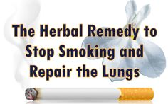 The Herbal Remedy to Kick the Smoking Habit - Pin Now Read Later for my Boy Friend. He really needs to quit.