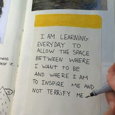 I am learning every day to allow the space between where I want to be and where I am to inspire me and not terrify me.
