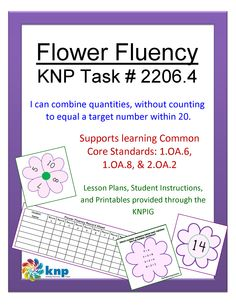 """Flower Fluency"" -I can combine quantities, without counting to equal a target number within 20. Supports learning Common Core Standards: 1.OA.6, 1.OA.8, & 2.OA.2 [KNP Task # S 2206.4]"