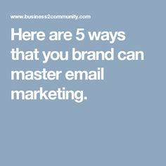 Here are 5 ways that you brand can master email marketing.