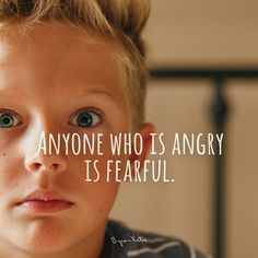 Anyone who is angry is fearful. - Byron Katie Notice. thework.com