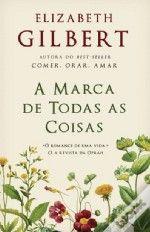 A Marca de Todas as Coisas de Elizabeth Gilbert
