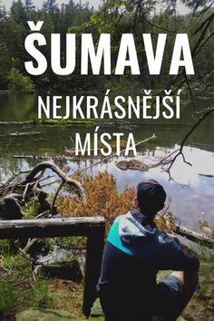 Jaká jsou nejkrásnější místa Šumavy? Tipy na výlety i s dětmi #sumava Homeland, Czech Republic, Beautiful Words, Trip Planning, The Good Place, Road Trip, Hiking, Europe, Camping