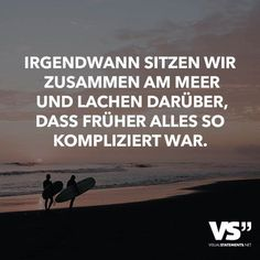 Irgendwann sitzen wir zusammen am Meer und lachen darüber, dass früher alles so kompliziert war At some point we sit together by the sea and laugh that everything was so complicated in the old days. Friendship Love, Friendship Quotes, Romantic Humor, Quotes To Live By, Love Quotes, Words Quotes, Sayings, Faith In Love, Visual Statements