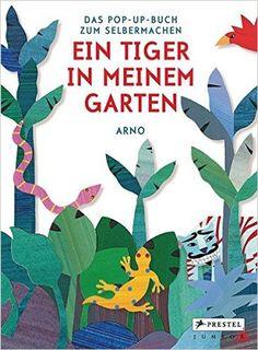 Ein Tiger in meinem Garten: Das Pop-up-Buch zum Selbermachen: Amazon.de: ARNO: Bücher