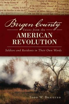 Bergen County Voices from the American Revolution: Soldiers and Residents in Their Own Words