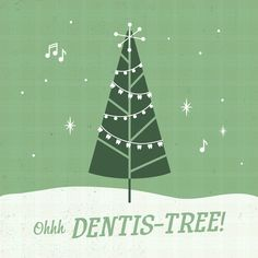 OH DENTIS-TREE, OH DENTIS-TREE! Wishing you happy smiles and good times during the holidays!