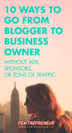 10 Ways to Go From Blogger To Business Owner (without ads, sponsors, or tons of traffic) — FEMTREPRENEUR
