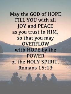 Romans May the God of hope fill you with all joy and peace as you trust in him, so that you may overflow with hope by the power of the Holy Spirit. Prayer Scriptures, Faith Prayer, Prayer Quotes, Bible Verses Quotes, Faith In God, Spiritual Quotes, Hope In God, Holy Spirit Quotes, Romans 15 13
