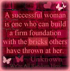 Be strong! When you reflect on all you have been through, you'll find you can build a castle (not a house) with all those useful experiences!