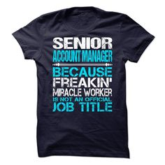 Senior Account Manager Because Freaking Miracle Worker Isn't An Official Job Title T Shirt, Hoodie Senior Account Manager