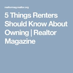 5 Things Renters Should Know About Owning | Realtor Magazine