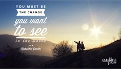 You must be the change you want to see in the world. #QOTD #OutskirtsPress #Motivation